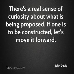 There's a real sense of curiosity about what is being proposed. If one is to be constructed, let's move it forward.