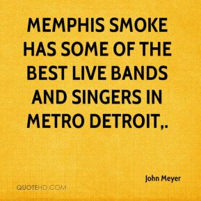 John Meyer  - Memphis Smoke has some of the best live bands and singers in Metro Detroit.