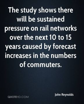 John Reynolds  - The study shows there will be sustained pressure on rail networks over the next 10 to 15 years caused by forecast increases in the numbers of commuters.