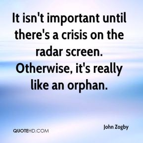 It isn't important until there's a crisis on the radar screen. Otherwise, it's really like an orphan.