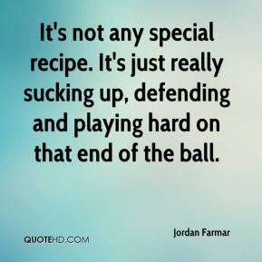 Jordan Farmar  - It's not any special recipe. It's just really sucking up, defending and playing hard on that end of the ball.