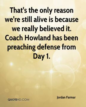 Jordan Farmar  - That's the only reason we're still alive is because we really believed it. Coach Howland has been preaching defense from Day 1.