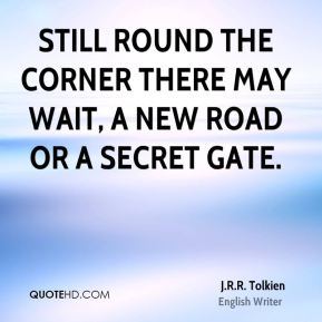 J.R.R. Tolkien - Still round the corner there may wait, A new road or a secret gate.