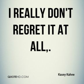 I really don't regret it at all.