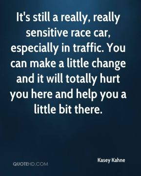 It's still a really, really sensitive race car, especially in traffic. You can make a little change and it will totally hurt you here and help you a little bit there.