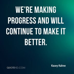We're making progress and will continue to make it better.