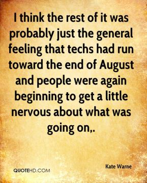 I think the rest of it was probably just the general feeling that techs had run toward the end of August and people were again beginning to get a little nervous about what was going on.
