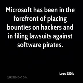 Laura DiDio  - Microsoft has been in the forefront of placing bounties on hackers and in filing lawsuits against software pirates.