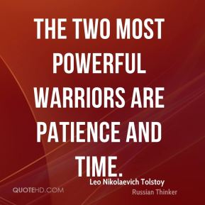 Leo Nikolaevich Tolstoy  - The two most powerful warriors are patience and time.