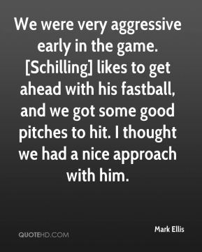 Mark Ellis  - We were very aggressive early in the game. [Schilling] likes to get ahead with his fastball, and we got some good pitches to hit. I thought we had a nice approach with him.