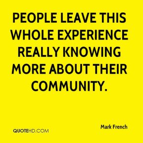 Mark French  - People leave this whole experience really knowing more about their community.