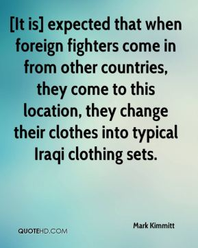 [It is] expected that when foreign fighters come in from other countries, they come to this location, they change their clothes into typical Iraqi clothing sets.