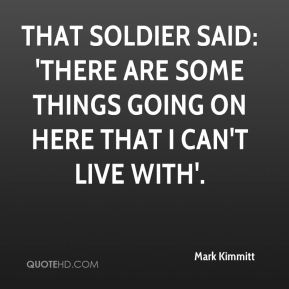 That soldier said: 'There are some things going on here that I can't live with'.