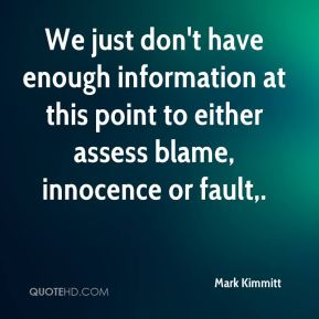Mark Kimmitt  - We just don't have enough information at this point to either assess blame, innocence or fault.
