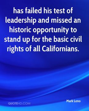 has failed his test of leadership and missed an historic opportunity to stand up for the basic civil rights of all Californians.