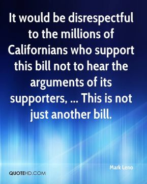 It would be disrespectful to the millions of Californians who support this bill not to hear the arguments of its supporters, ... This is not just another bill.