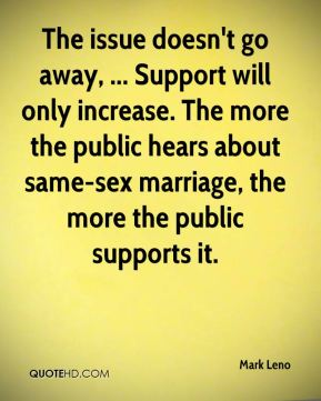 The issue doesn't go away, ... Support will only increase. The more the public hears about same-sex marriage, the more the public supports it.