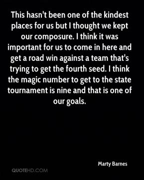 Marty Barnes  - This hasn't been one of the kindest places for us but I thought we kept our composure. I think it was important for us to come in here and get a road win against a team that's trying to get the fourth seed. I think the magic number to get to the state tournament is nine and that is one of our goals.