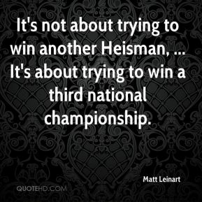 It's not about trying to win another Heisman, ... It's about trying to win a third national championship.