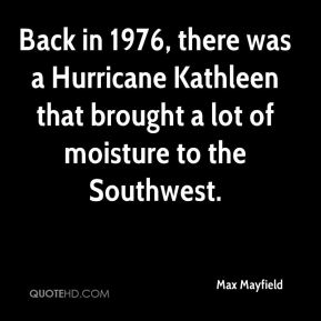 Max Mayfield  - Back in 1976, there was a Hurricane Kathleen that brought a lot of moisture to the Southwest.