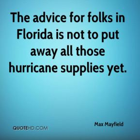 Max Mayfield  - The advice for folks in Florida is not to put away all those hurricane supplies yet.