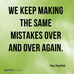 Max Mayfield  - We keep making the same mistakes over and over again.