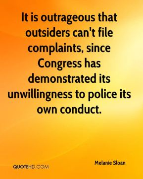 Melanie Sloan  - It is outrageous that outsiders can't file complaints, since Congress has demonstrated its unwillingness to police its own conduct.
