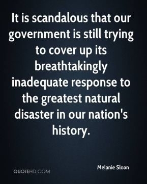 Melanie Sloan  - It is scandalous that our government is still trying to cover up its breathtakingly inadequate response to the greatest natural disaster in our nation's history.