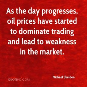 Michael Sheldon  - As the day progresses, oil prices have started to dominate trading and lead to weakness in the market.