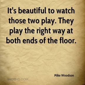 Mike Woodson  - It's beautiful to watch those two play. They play the right way at both ends of the floor.