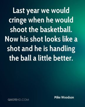 Mike Woodson  - Last year we would cringe when he would shoot the basketball. Now his shot looks like a shot and he is handling the ball a little better.