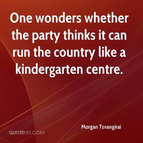 One wonders whether the party thinks it can run the country like a kindergarten centre.