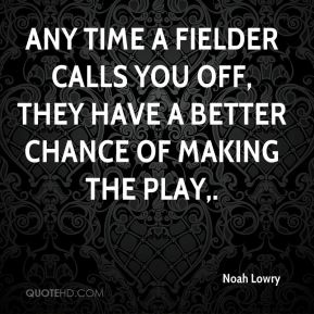 Noah Lowry  - Any time a fielder calls you off, they have a better chance of making the play.