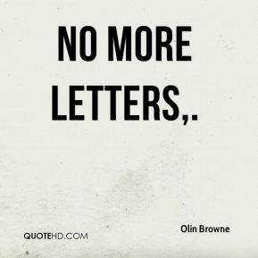 Olin Browne  - No more letters.