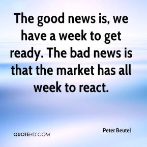 Peter Beutel  - The good news is, we have a week to get ready. The bad news is that the market has all week to react.