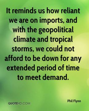 Phil Flynn  - It reminds us how reliant we are on imports, and with the geopolitical climate and tropical storms, we could not afford to be down for any extended period of time to meet demand.