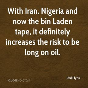 Phil Flynn  - With Iran, Nigeria and now the bin Laden tape, it definitely increases the risk to be long on oil.