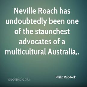 Neville Roach has undoubtedly been one of the staunchest advocates of a multicultural Australia.