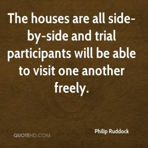 The houses are all side-by-side and trial participants will be able to visit one another freely.