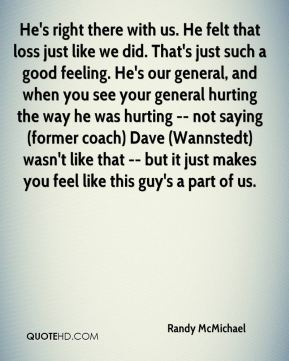 He's right there with us. He felt that loss just like we did. That's just such a good feeling. He's our general, and when you see your general hurting the way he was hurting -- not saying (former coach) Dave (Wannstedt) wasn't like that -- but it just makes you feel like this guy's a part of us.
