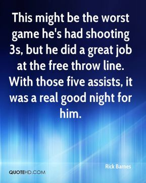 Rick Barnes  - This might be the worst game he's had shooting 3s, but he did a great job at the free throw line. With those five assists, it was a real good night for him.
