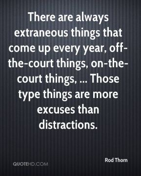There are always extraneous things that come up every year, off-the-court things, on-the-court things, ... Those type things are more excuses than distractions.