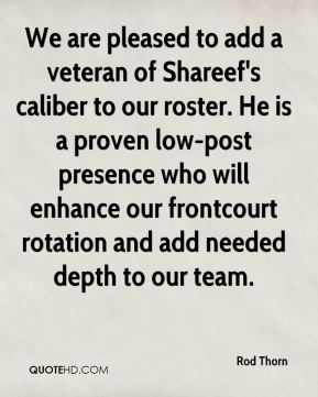 Rod Thorn  - We are pleased to add a veteran of Shareef's caliber to our roster. He is a proven low-post presence who will enhance our frontcourt rotation and add needed depth to our team.