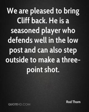 We are pleased to bring Cliff back. He is a seasoned player who defends well in the low post and can also step outside to make a three-point shot.