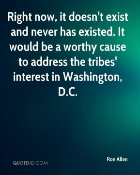 Ron Allen  - Right now, it doesn't exist and never has existed. It would be a worthy cause to address the tribes' interest in Washington, D.C.