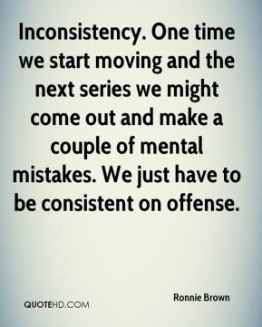 Inconsistency. One time we start moving and the next series we might come out and make a couple of mental mistakes. We just have to be consistent on offense.