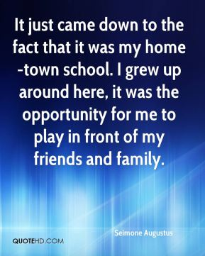 It just came down to the fact that it was my home-town school. I grew up around here, it was the opportunity for me to play in front of my friends and family.