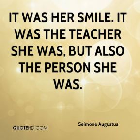 It was her smile. It was the teacher she was, but also the person she was.