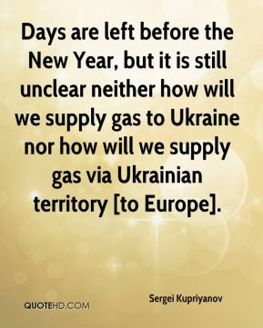Sergei Kupriyanov  - Days are left before the New Year, but it is still unclear neither how will we supply gas to Ukraine nor how will we supply gas via Ukrainian territory [to Europe].