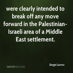 were clearly intended to break off any move forward in the Palestinian-Israeli area of a Middle East settlement.